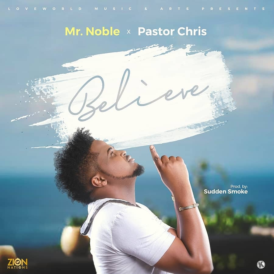 BELIEVE BY MR NOBLE FEAT. PASTOR CHRIS MP3 DOWNLOAD