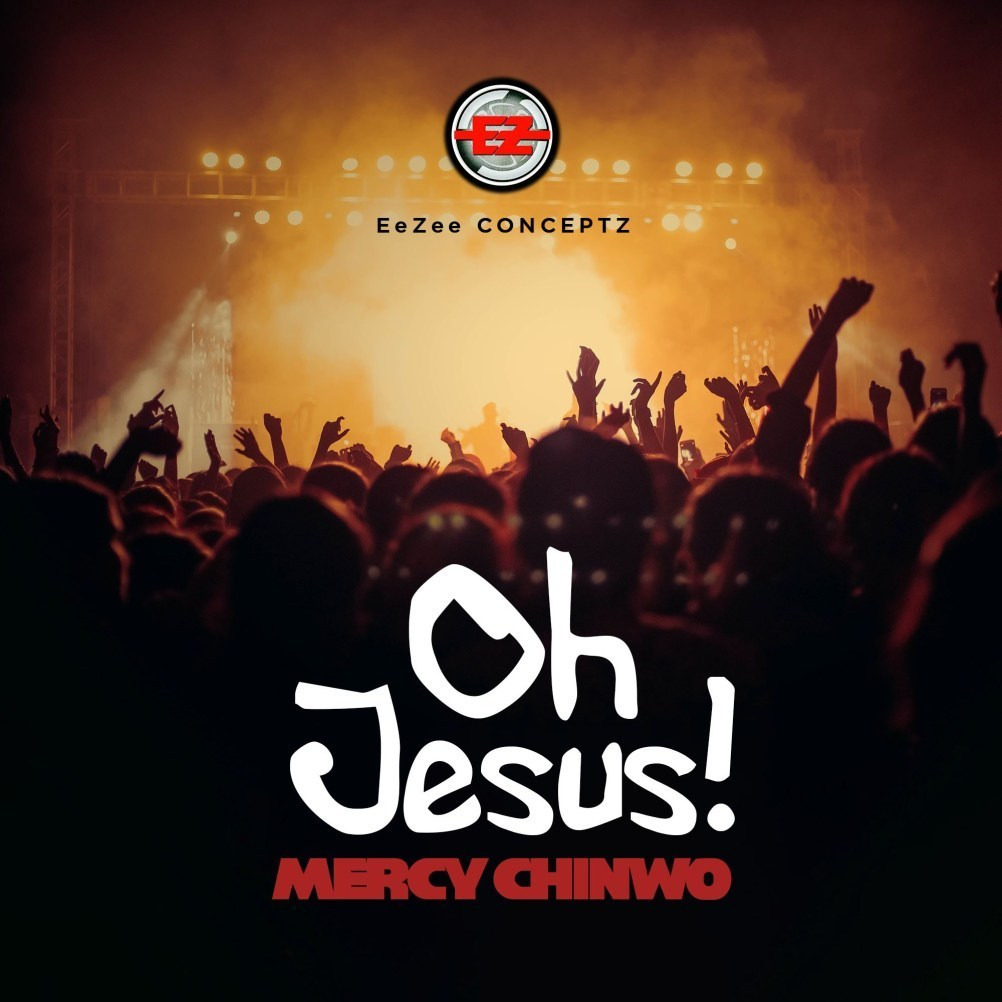 OH JESUS BY MERCY CHINWO MP3 DOWNLOAD