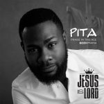JESUS IS LORD BY PITA MP3 DOWNLOAD