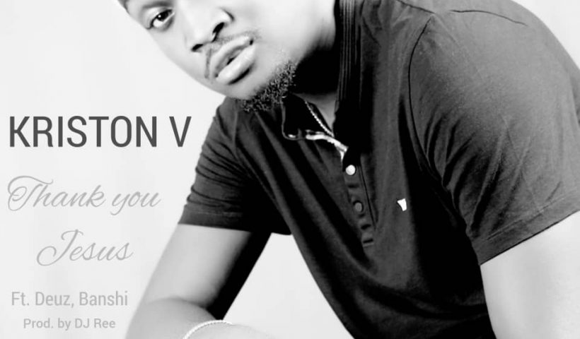 THANK YOU JESUS BY KRISTON V MP3 DOWNLOAD