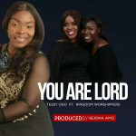 You are Lord ft Kingdom Worshippers By Tessy Ogo MP3 Download