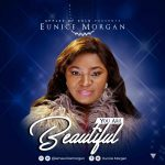 You are beautiful By Eunice Morgan MP3 Download