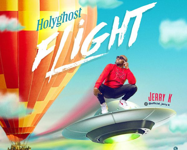 HOLY GHOST FLIGHT by JERRY K MP3 DOWNLOAD