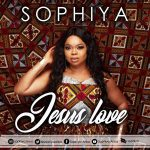 JESUS LOVE BY SOPHIYA MP3 DOWNLOAD