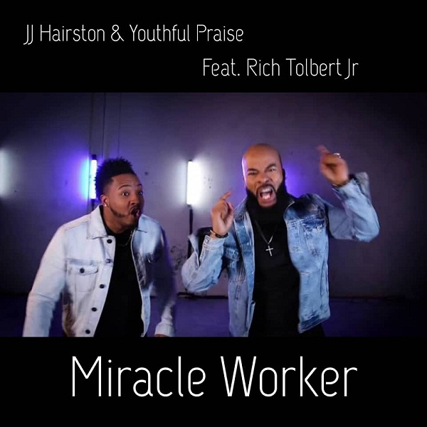 MIRACLE WORKER BY JJ HAIRSTON FT RICH TOLBERT JR MP3 DOWNLOAD