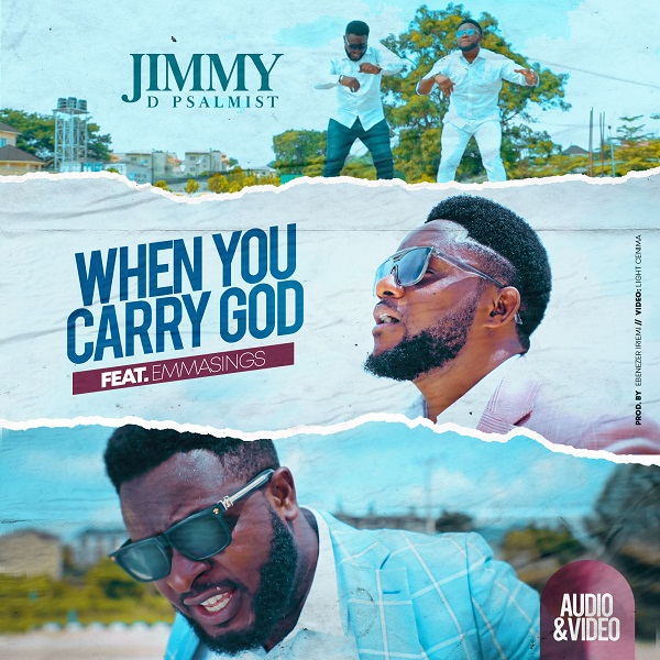 WHEN YOU CARRY GOD BY JIMMY D PSALMIST FT EMMASINGS MP3 DOWNLOAD