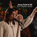 JESUS PAID IT ALL BY KIM WALKER SMITH MP3 DOWNLOAD