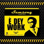 e dey work by samsong Lyrics and mp3 download