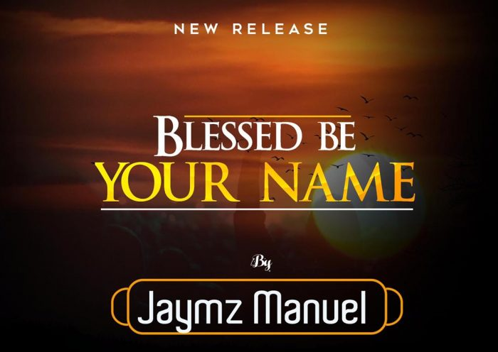 Blessed Be Your Name By Jaymz Manuel Lyrics And MP3 Download