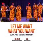Let Me Want What You Want By Dr. Paul Enenche & Family MP3 Download