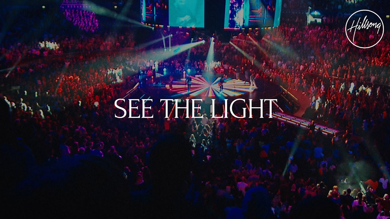 SEE THE LIGHT BY HILLSONG WORSHIP