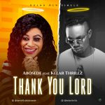 THANK YOU LORD BY ABOSEDE FT KELAR THRILLZ LYRICS AND MP3 DOWNLOAD