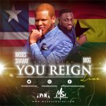 YOU REIGN BY MOSES SWARAY LYRICS AND MP3 DOWNLOAD