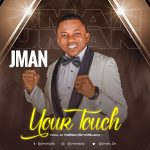 YOUR TOUCH BY JMAN LYRICS AND MP3 DOWNLOAD
