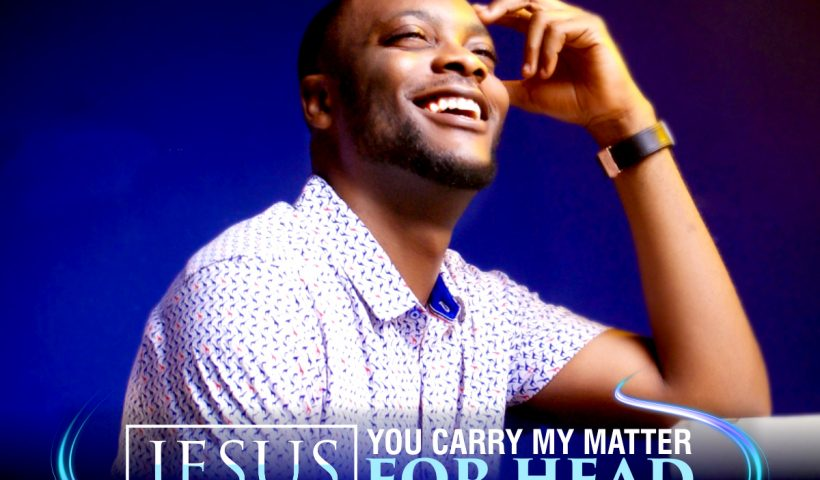 JESUS , YOU CARRY MY MATTER FOR HEAD BY SAM ISAAC LYRICS AND MP3 DOWNLOAD