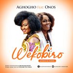 WEKOBIRO By AGHOGHO FEAT. ONOS LYRICS AND MP3 DOWNLOAD
