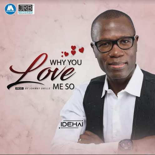 Why You Love me so By Idehai Lyrics And MP3 Download