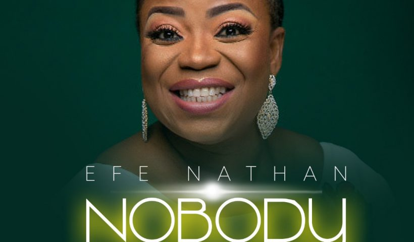NOBODY LIKE YOU BY EFE NATHAN LYRICS AND MP3 DOWNLOAD