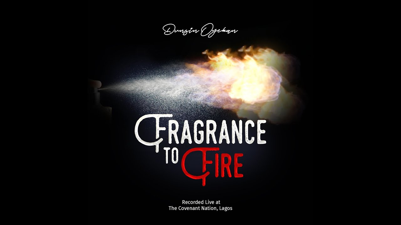FRAGRANCE TO FIRE BY DUNSIN OYEKAN LYRICS AND MP3 DOWNLOAD