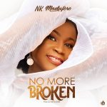 No More Broken Song By NK Maduforo