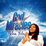 GOD OF MIRACLES BY BOLAA FOLA LYRICS AND MP3 DOWNLOAD