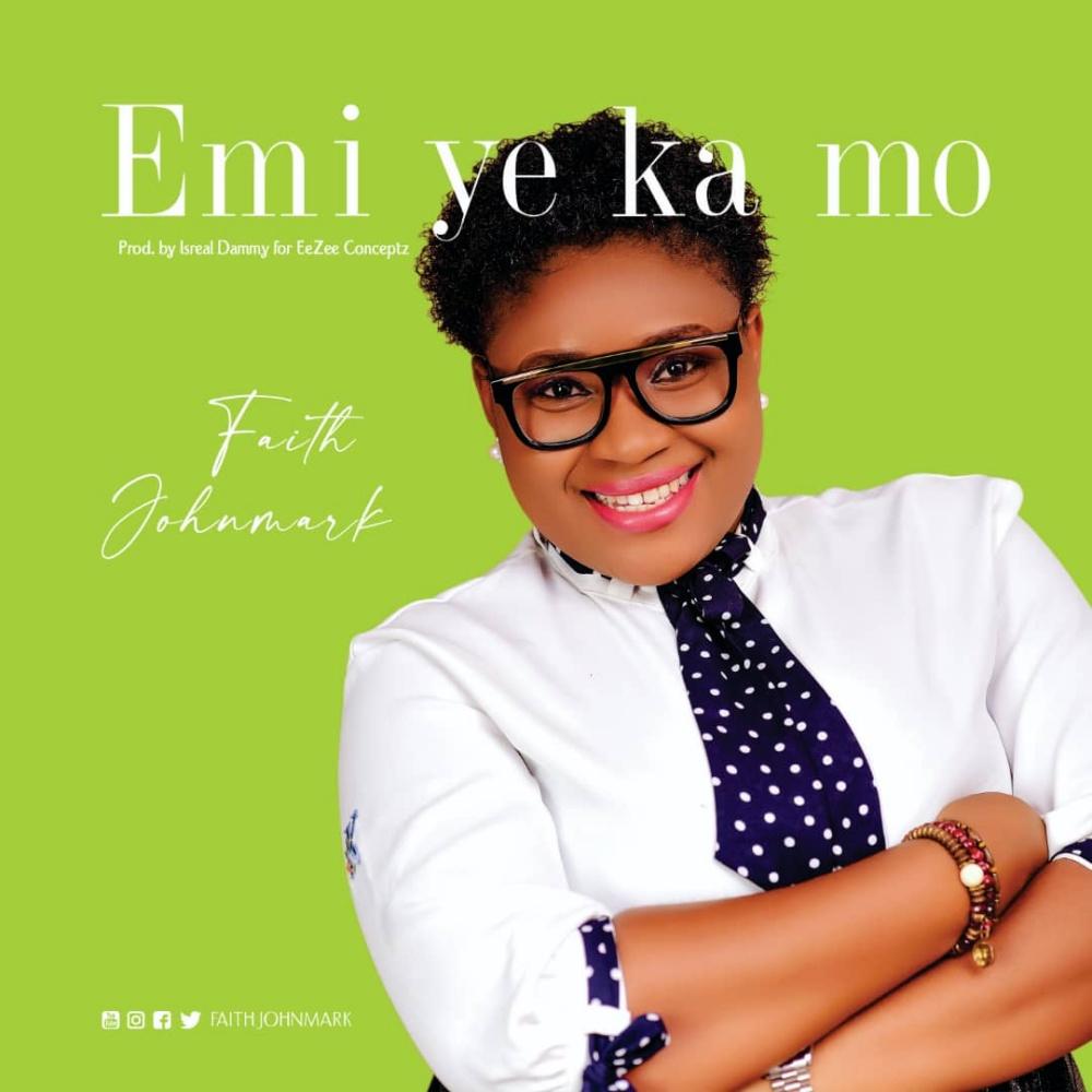 Gospel singer, Faith Johnmark has released a new single from her forthcoming album titled Emi Ye Ka Mo