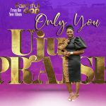 "US based Nigerian female Gospel singer, UjuPraise releases a brand new single and worship song labeled ""Only You""."