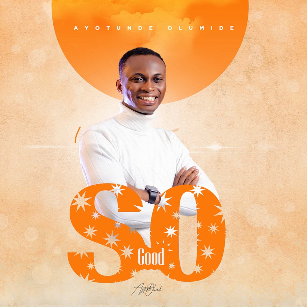 SO GOOD BY AYOTUNDE OLUMIDE LYRICS AND MP3 DOWNLOAD