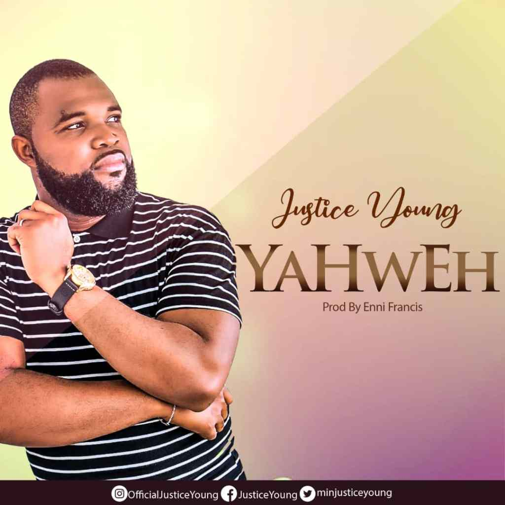 YAHWEH BY JUSTICE YOUNG LYRICS AND MP3 DOWNLOAD