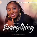 YOU ARE EVERYTHING BY BUSAYOMI ABOLARIN LYRICS AND MP3 DOWNLOAD