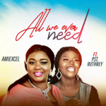 Amiexcel song All We Ever Need feat. Pst Ruthney