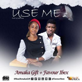 USE ME BY AMAKA GIFT FT FAVOUR IBEX LYRICS AND MP3 DOWNLOAD