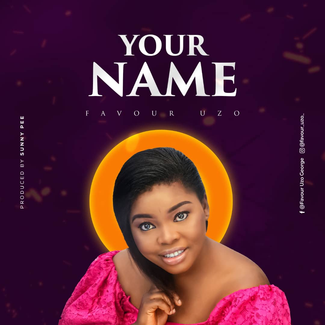 "GOSPEL SINGER, FAVOUR UZO RELEASES NEW SINGLE ""YOUR NAME"""