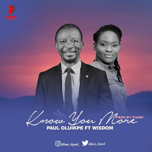 Know You More - Paul Oluikpe Ft. Wisdom