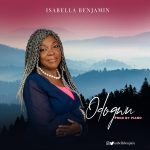 "Nigerian Gospel artiste and songwriter known as Isabella Benjamin has released the audio and visuals of her hit song titled — ""Odogwu""."