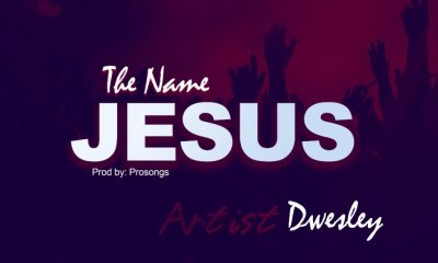 THE NAME JESUS BY DWESLEY LYRICS AND MP3 DOWNLOAD