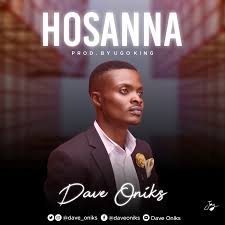 HOSANNA BY DAVE ONIKS LYRICS AND MP3 DOWNLOAD