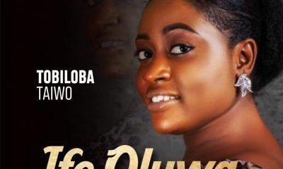 IFE OLUWA BY TOBILOBA TAIWO LYRICS AND MP3 DOWNLOAD