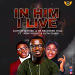 Saviour Mitchel & DBCC Drops A New Sound 'In Him I Live' ft Josh Vocalz & Ruth Chuks