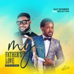 Kay Wonder Drops New Video My father's love Feat Beejay Sax