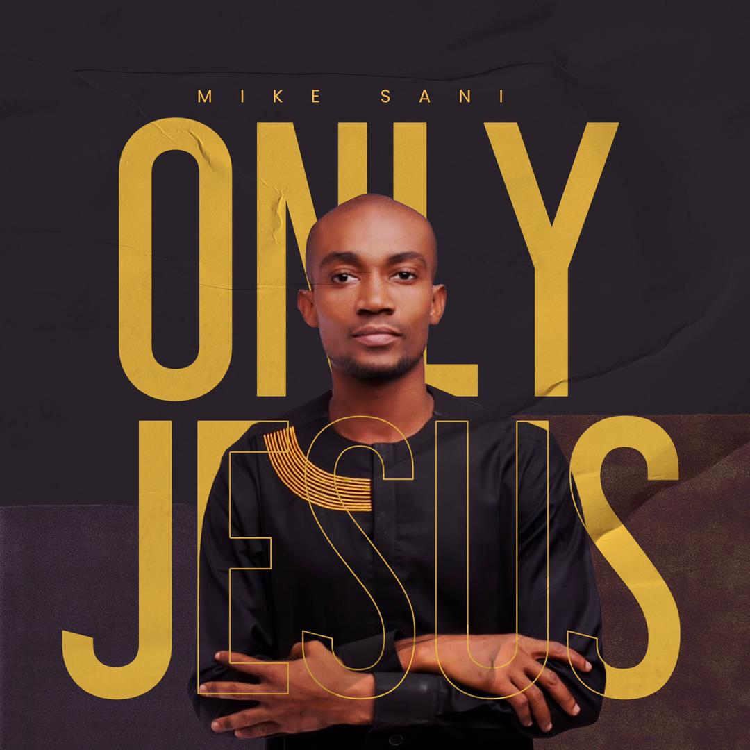 Mike Sani Song Only Jesus Christ