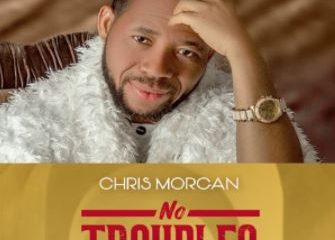 No Troubles By Chris Morgan Lyrics And MP3 Download